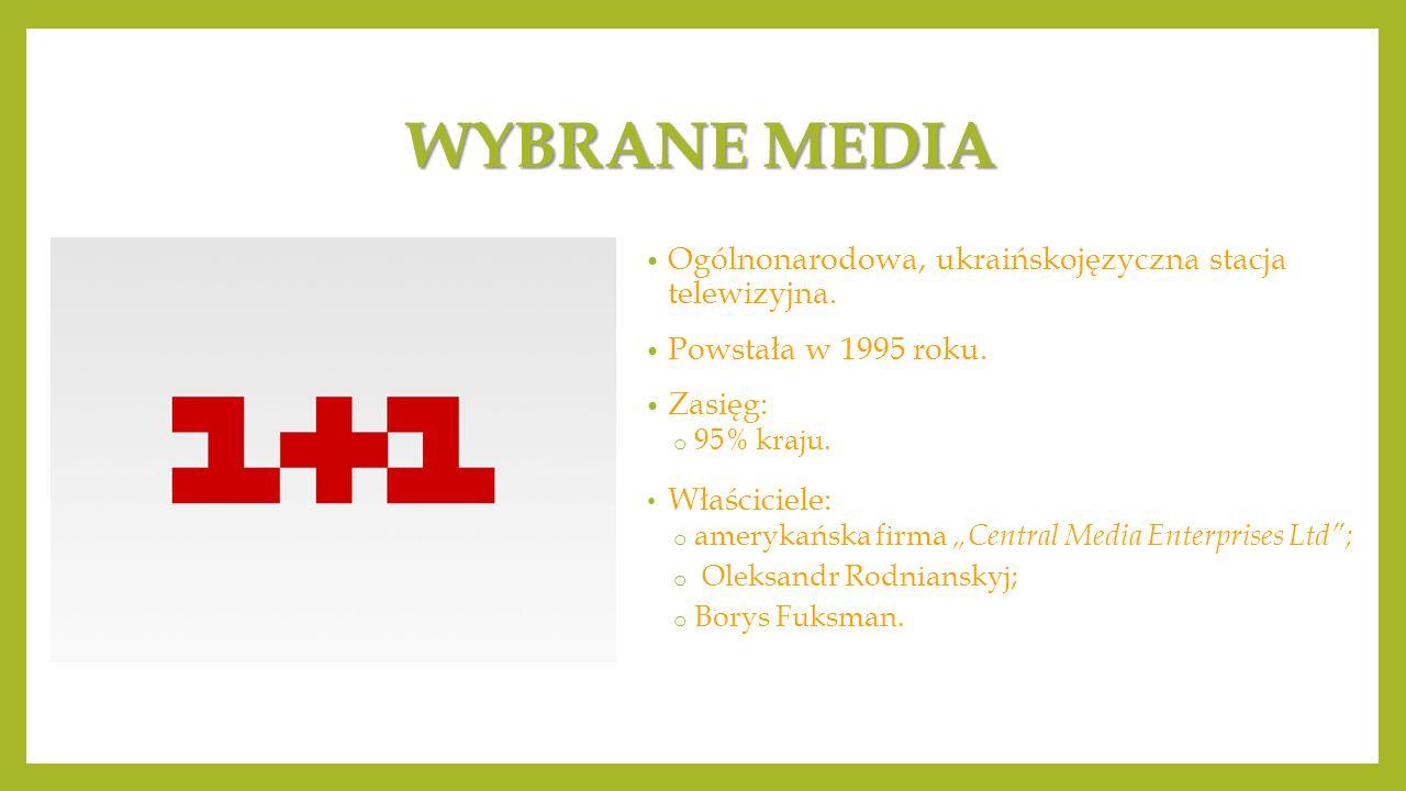 WYBRANE MEDIA Ogólnonarodowa, ukraińskojęzyczna stacja telewizyjna.