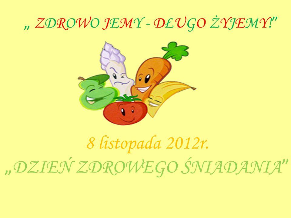 """"""" ZDROWO JEMY - DŁUGO ŻYJEMY! """" 8 listopada 2012r. """" DZIEŃ ZDROWEGO ŚNIADANIA """""""