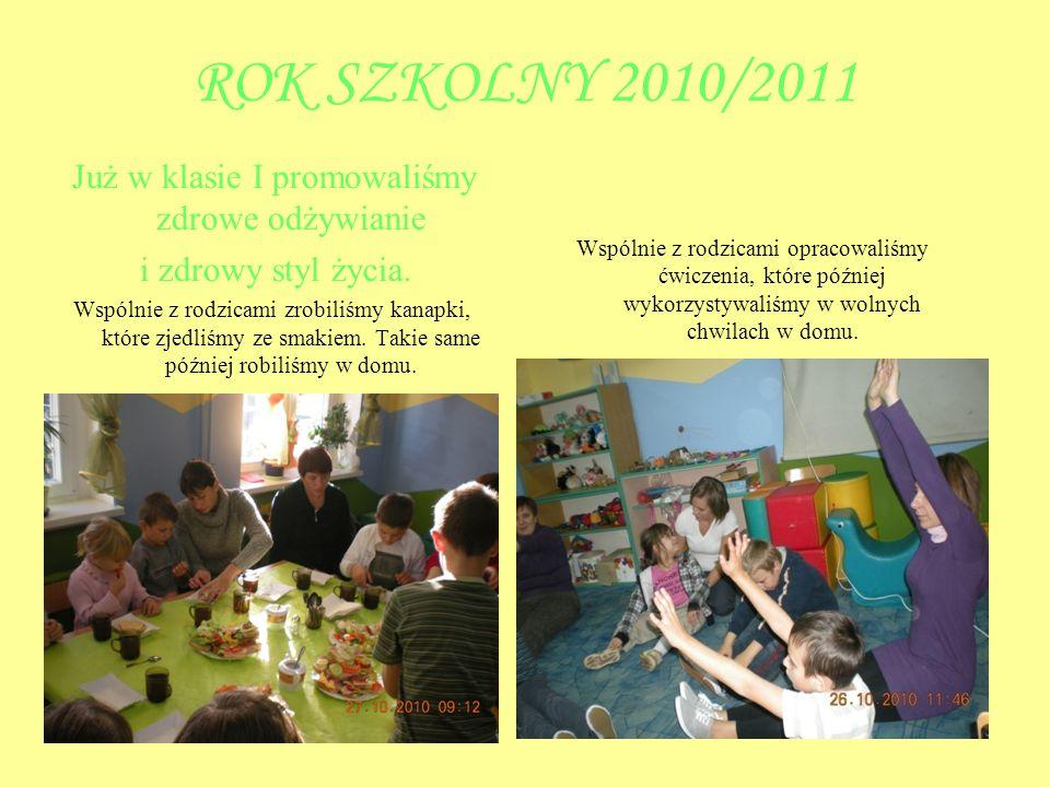 ROK SZKOLNY 2010/2011 Już w klasie I promowaliśmy zdrowe odżywianie i zdrowy styl życia. Wspólnie z rodzicami zrobiliśmy kanapki, które zjedliśmy ze s