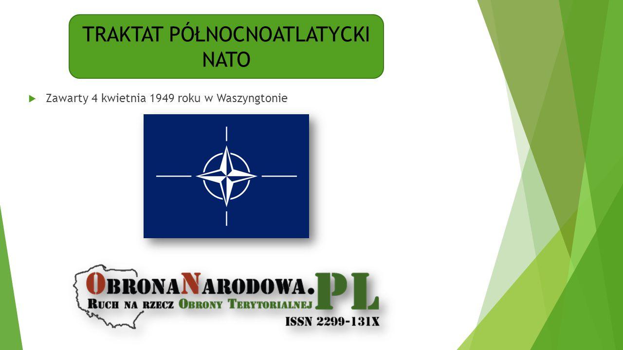 TRAKTAT PÓŁNOCNOATLATYCKI NATO  Zawarty 4 kwietnia 1949 roku w Waszyngtonie