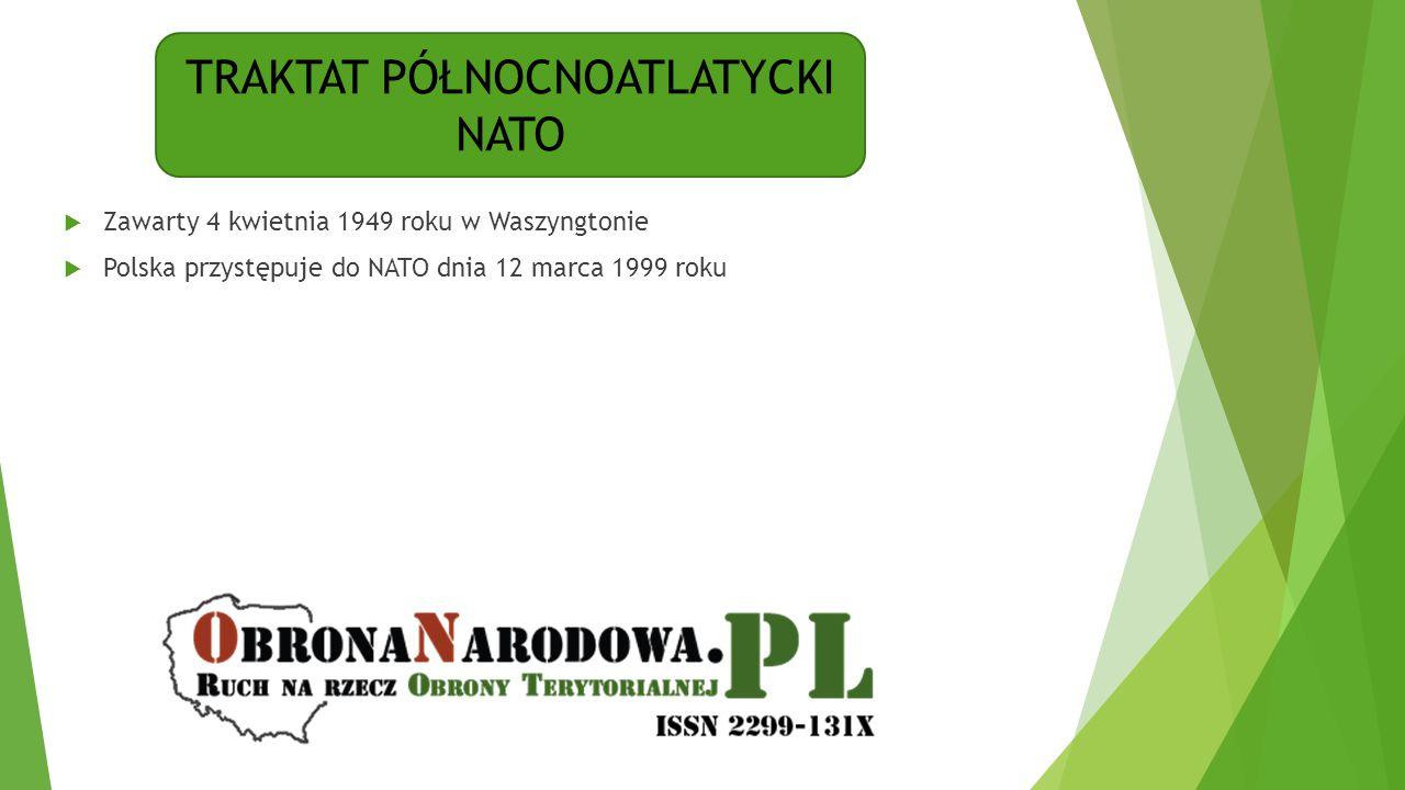 TRAKTAT PÓŁNOCNOATLATYCKI NATO  Zawarty 4 kwietnia 1949 roku w Waszyngtonie  Polska przystępuje do NATO dnia 12 marca 1999 roku