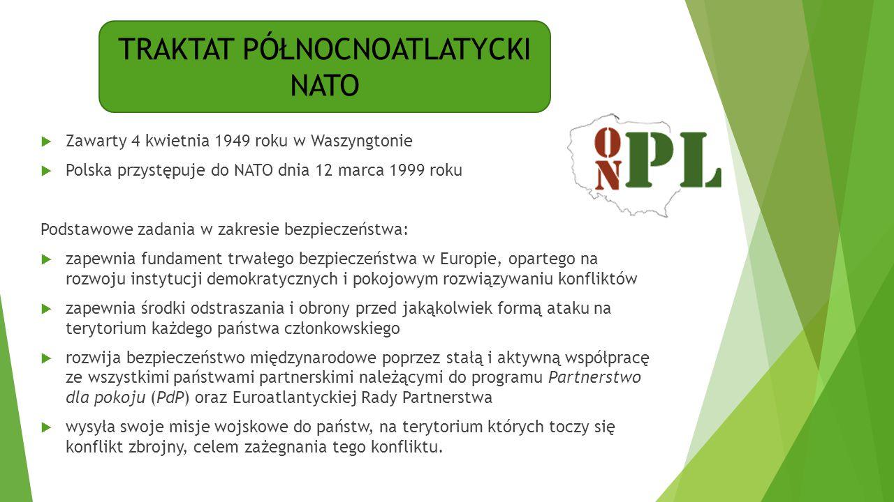 TRAKTAT PÓŁNOCNOATLATYCKI NATO  Zawarty 4 kwietnia 1949 roku w Waszyngtonie  Polska przystępuje do NATO dnia 12 marca 1999 roku Podstawowe zadania w