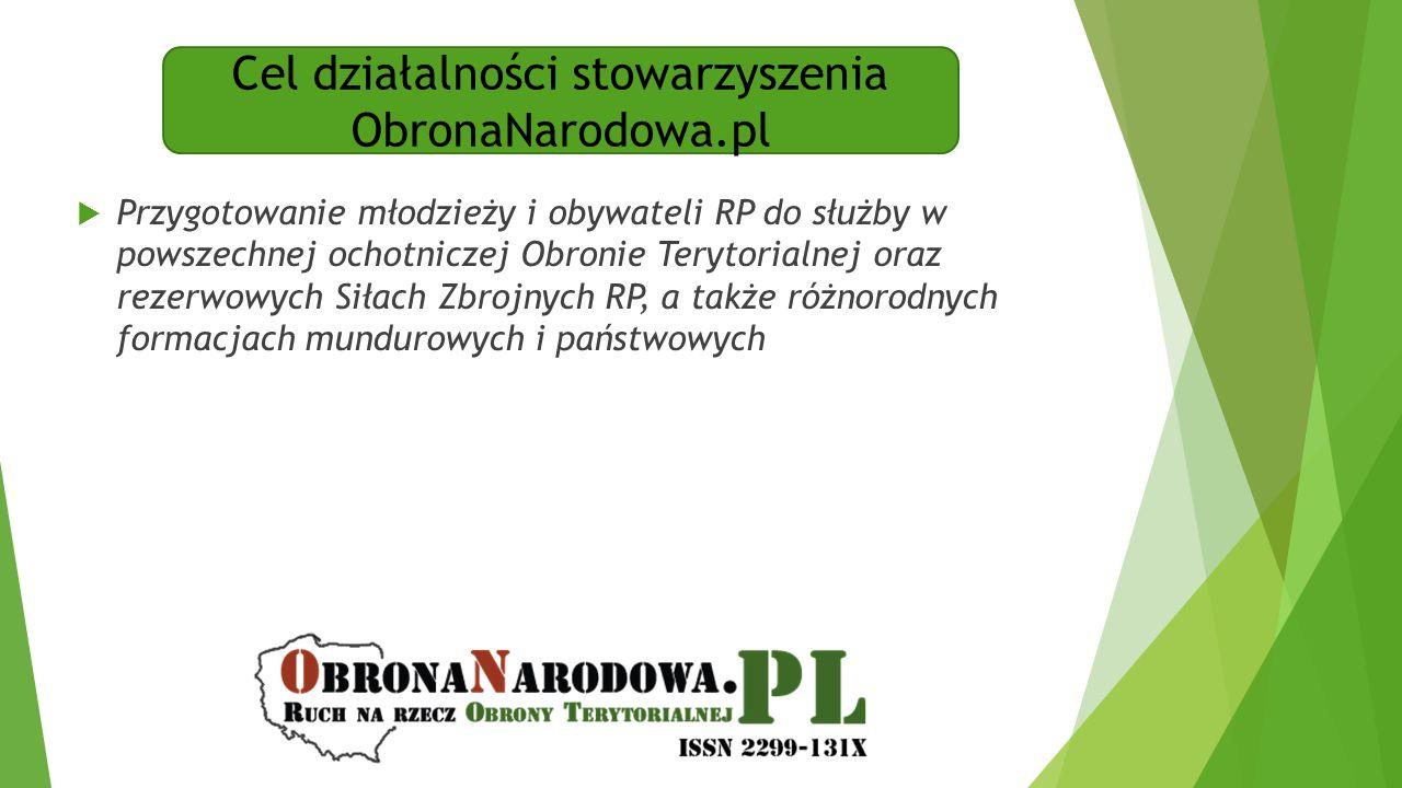 Cel działalności stowarzyszenia ObronaNarodowa.pl  Przygotowanie młodzieży i obywateli RP do służby w powszechnej ochotniczej Obronie Terytorialnej o