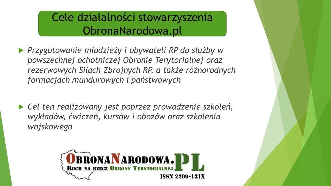 Cele działalności stowarzyszenia ObronaNarodowa.pl  Przygotowanie młodzieży i obywateli RP do służby w powszechnej ochotniczej Obronie Terytorialnej