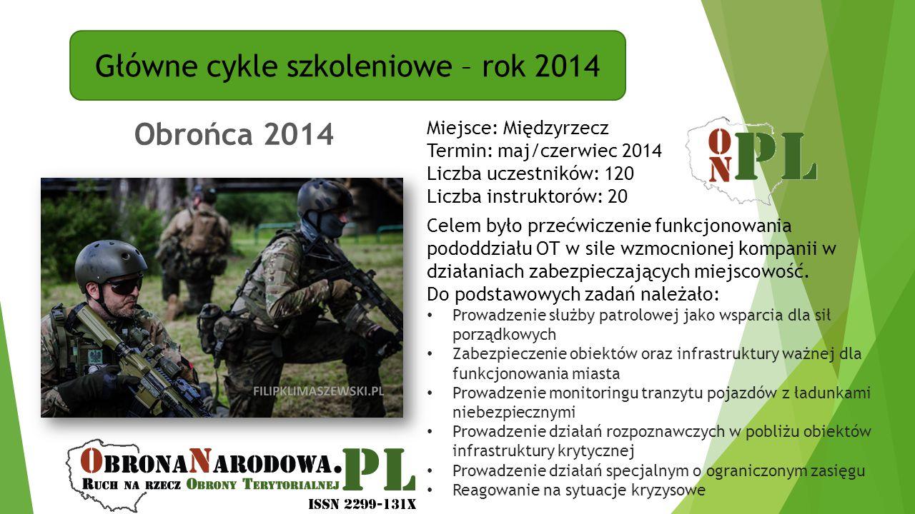 Główne cykle szkoleniowe – rok 2014 Obrońca 2014 Miejsce: Międzyrzecz Termin: maj/czerwiec 2014 Liczba uczestników: 120 Liczba instruktorów: 20 Celem