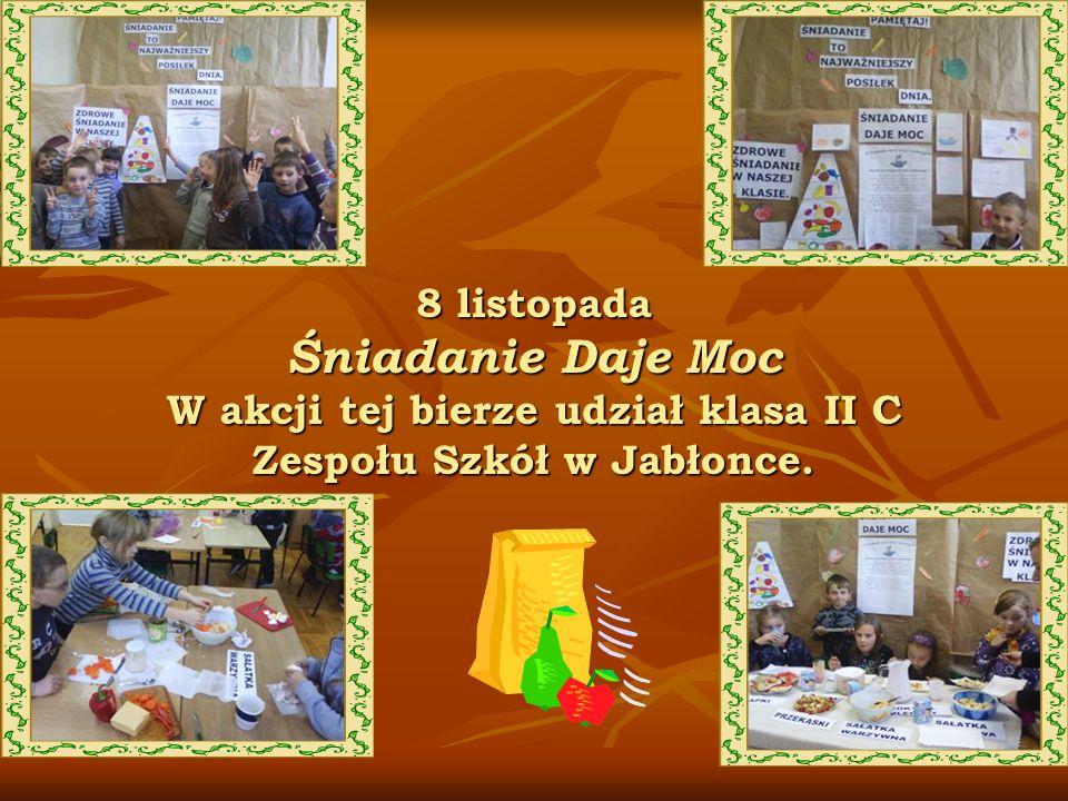 8 listopada Śniadanie Daje Moc W akcji tej bierze udział klasa II C Zespołu Szkół w Jabłonce.