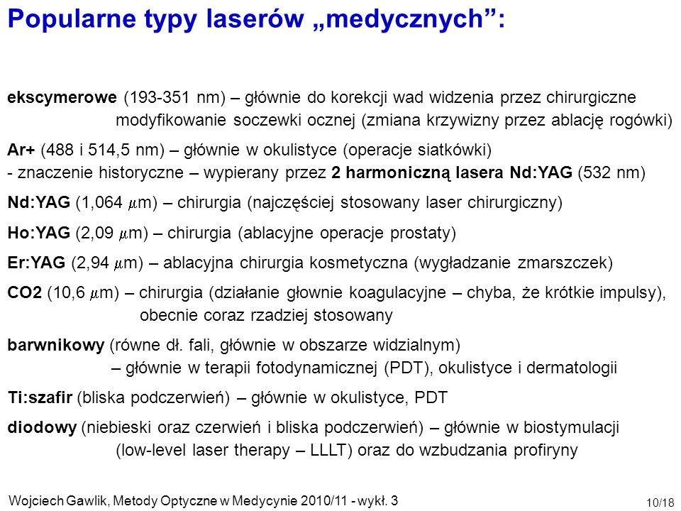 """Wojciech Gawlik, Metody Optyczne w Medycynie 2010/11 - wykł. 3 10/18 Popularne typy laserów """"medycznych"""": ekscymerowe (193-351 nm) – głównie do korekc"""