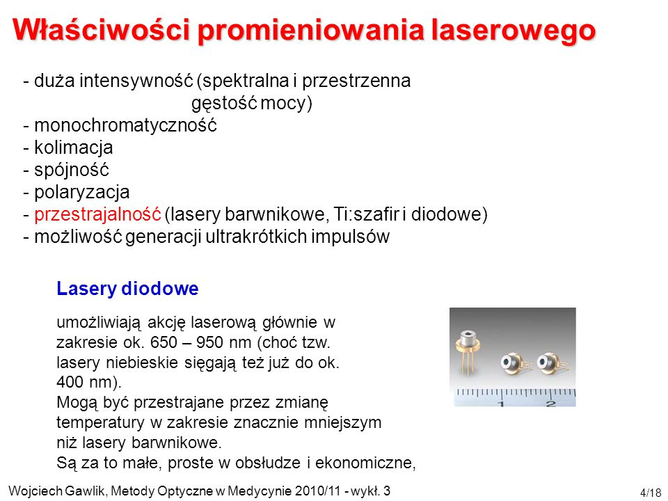 Wojciech Gawlik, Metody Optyczne w Medycynie 2010/11 - wykł. 3 4/18 Właściwości promieniowania laserowego - duża intensywność (spektralna i przestrzen