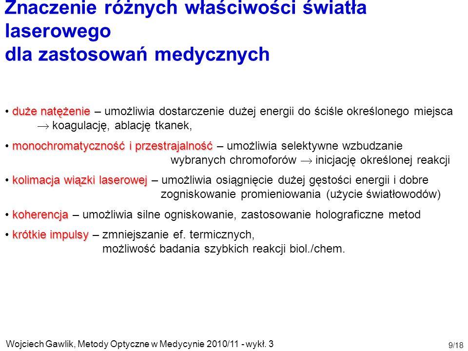 Wojciech Gawlik, Metody Optyczne w Medycynie 2010/11 - wykł. 3 9/18 Znaczenie różnych właściwości światła laserowego dla zastosowań medycznych duże na