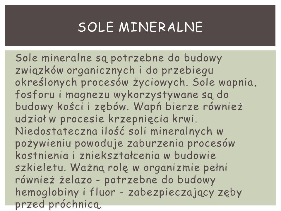 Sole mineralne są potrzebne do budowy związków organicznych i do przebiegu określonych procesów życiowych. Sole wapnia, fosforu i magnezu wykorzystywa
