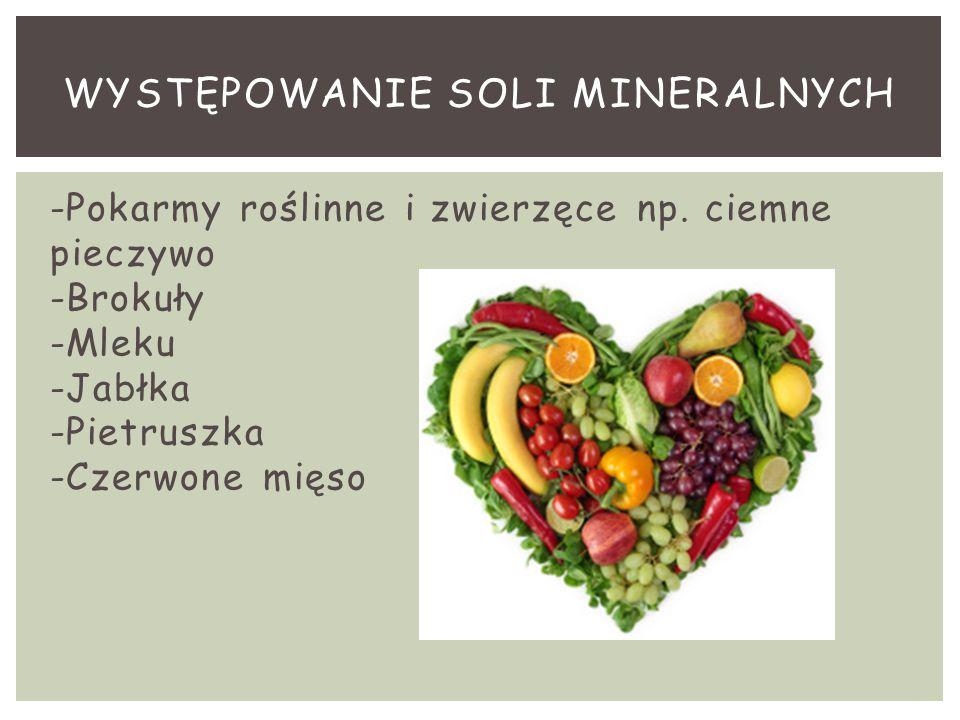 -Pokarmy roślinne i zwierzęce np. ciemne pieczywo -Brokuły -Mleku -Jabłka -Pietruszka -Czerwone mięso WYSTĘPOWANIE SOLI MINERALNYCH