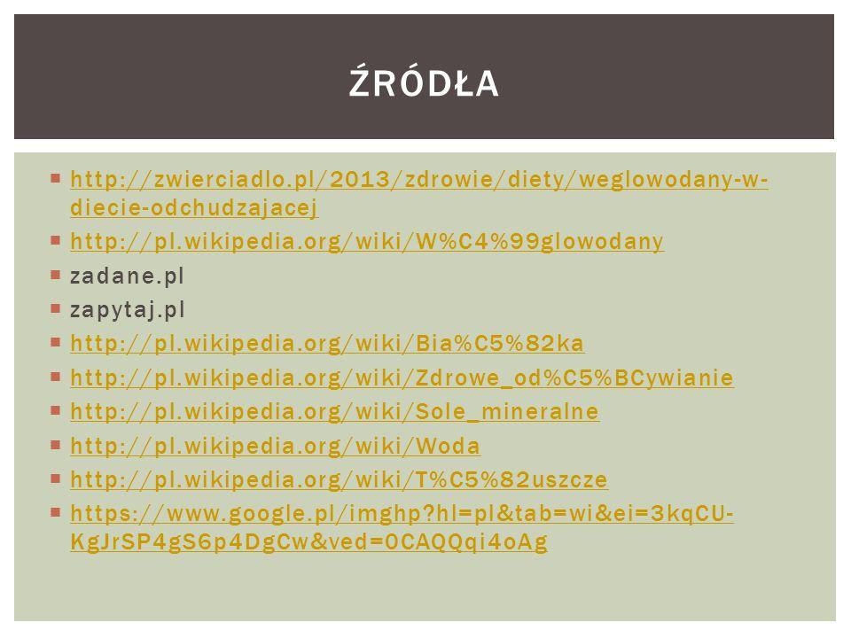  http://zwierciadlo.pl/2013/zdrowie/diety/weglowodany-w- diecie-odchudzajacej http://zwierciadlo.pl/2013/zdrowie/diety/weglowodany-w- diecie-odchudza