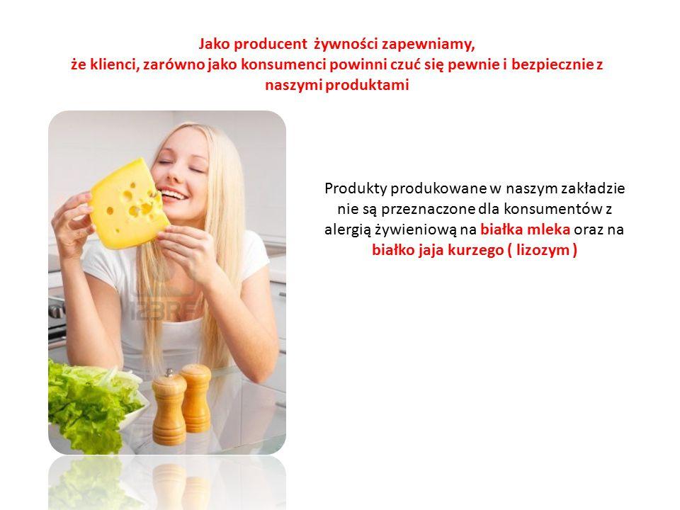 Jako producent żywności zapewniamy, że klienci, zarówno jako konsumenci powinni czuć się pewnie i bezpiecznie z naszymi produktami Produkty produkowane w naszym zakładzie nie są przeznaczone dla konsumentów z alergią żywieniową na białka mleka oraz na białko jaja kurzego ( lizozym )