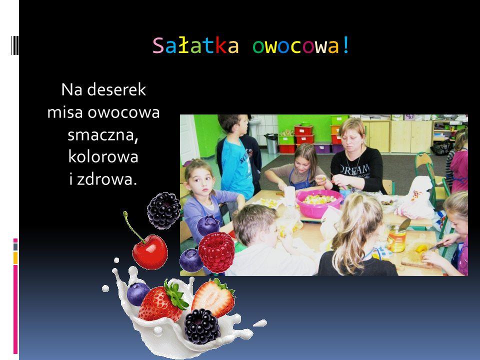 Sałatka owocowa! Na deserek misa owocowa smaczna, kolorowa i zdrowa.