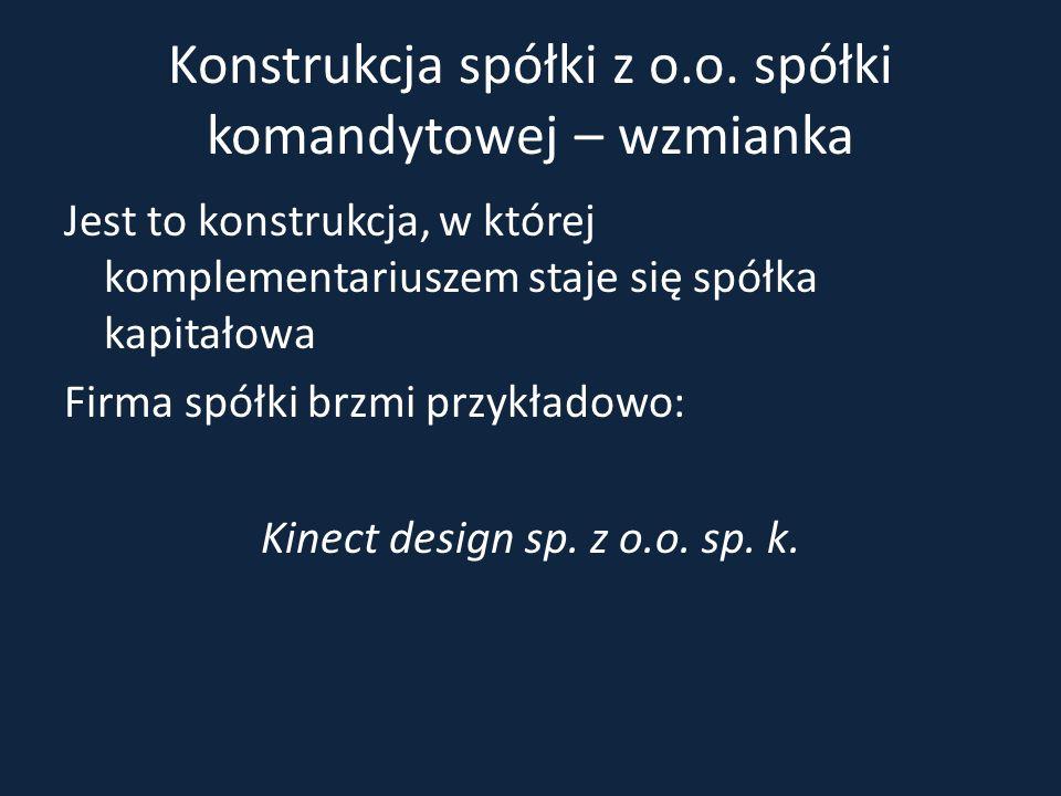 Konstrukcja spółki z o.o. spółki komandytowej – wzmianka Jest to konstrukcja, w której komplementariuszem staje się spółka kapitałowa Firma spółki brz