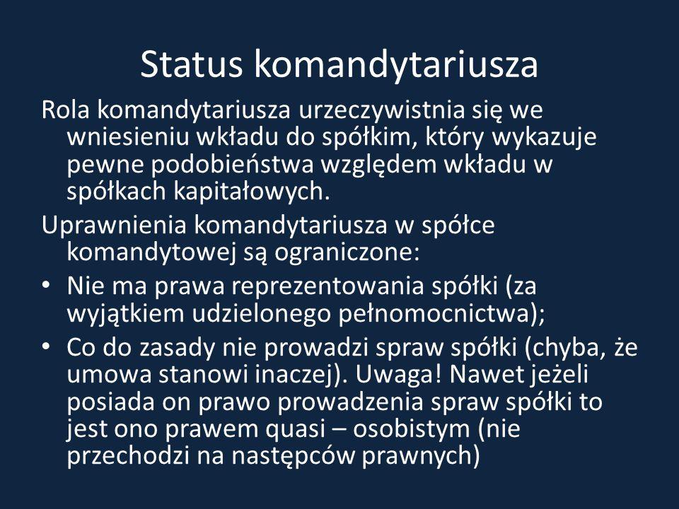 Status komandytariusza Rola komandytariusza urzeczywistnia się we wniesieniu wkładu do spółkim, który wykazuje pewne podobieństwa względem wkładu w sp