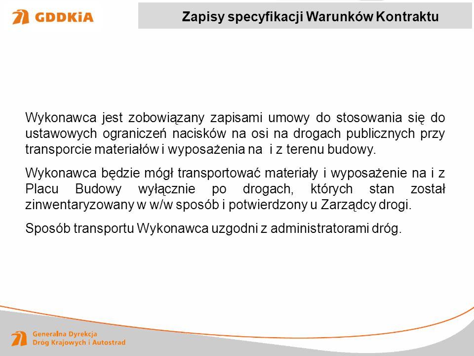 Wykonawca jest zobowiązany zapisami umowy do stosowania się do ustawowych ograniczeń nacisków na osi na drogach publicznych przy transporcie materiałó