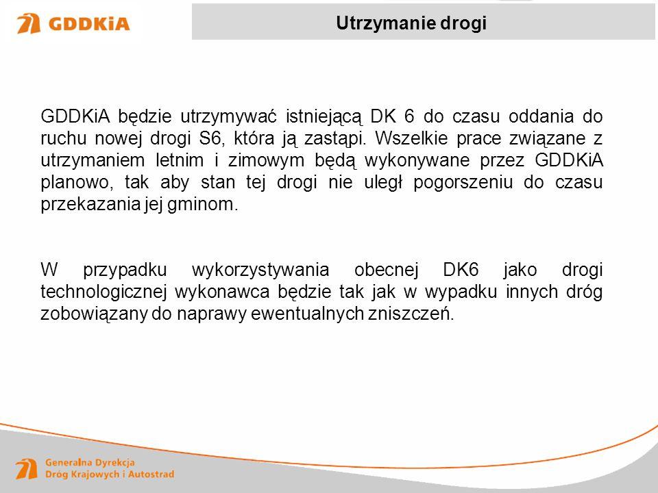 GDDKiA będzie utrzymywać istniejącą DK 6 do czasu oddania do ruchu nowej drogi S6, która ją zastąpi. Wszelkie prace związane z utrzymaniem letnim i zi