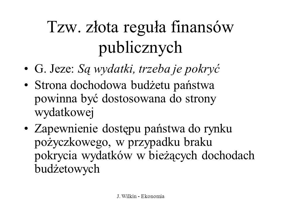 J. Wilkin - Ekonomia Tzw. złota reguła finansów publicznych G. Jeze: Są wydatki, trzeba je pokryć Strona dochodowa budżetu państwa powinna być dostoso