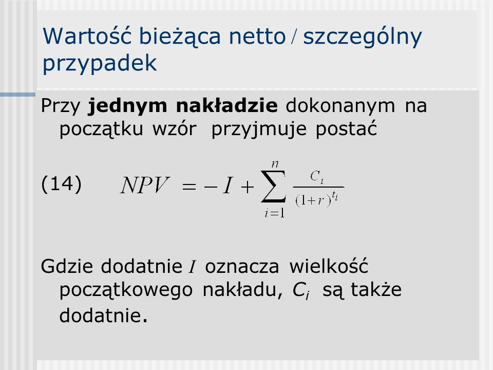 Wartość bieżąca netto / szczególny przypadek Przy jednym nakładzie dokonanym na początku wzór przyjmuje postać (14) Gdzie dodatnie I oznacza wielkość początkowego nakładu, C i są także dodatnie.