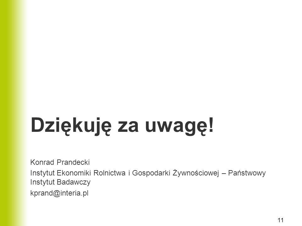 Dziękuję za uwagę! Konrad Prandecki Instytut Ekonomiki Rolnictwa i Gospodarki Żywnościowej – Państwowy Instytut Badawczy kprand@interia.pl 11