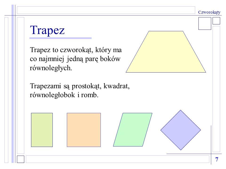 Trapez Trapez to czworokąt, który ma co najmniej jedną parę boków równoległych. Trapezami są prostokąt, kwadrat, równoległobok i romb. 7 Czworokąty