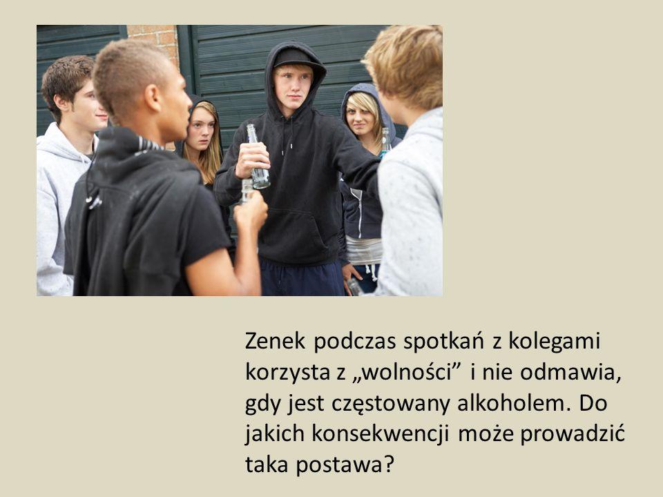 """Zenek podczas spotkań z kolegami korzysta z """"wolności i nie odmawia, gdy jest częstowany alkoholem."""