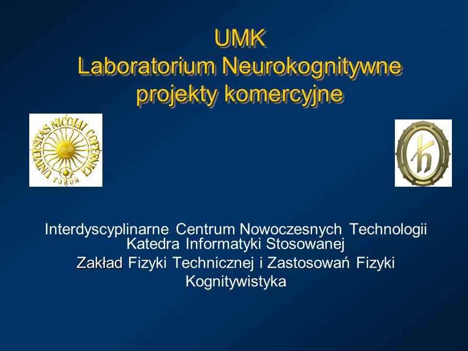 UMK Laboratorium Neurokognitywne projekty komercyjne Interdyscyplinarne Centrum Nowoczesnych Technologii Katedra Informatyki Stosowanej Zakład Zakład