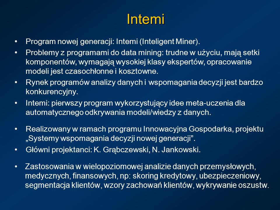 Intemi Program nowej generacji: Intemi (Inteligent Miner). Problemy z programami do data mining: trudne w użyciu, mają setki komponentów, wymagają wys