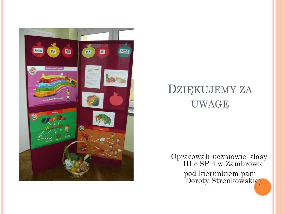 D ZIĘKUJEMY ZA UWAGĘ Opracowali uczniowie klasy III c SP 4 w Zambrowie pod kierunkiem pani Doroty Strenkowskiej