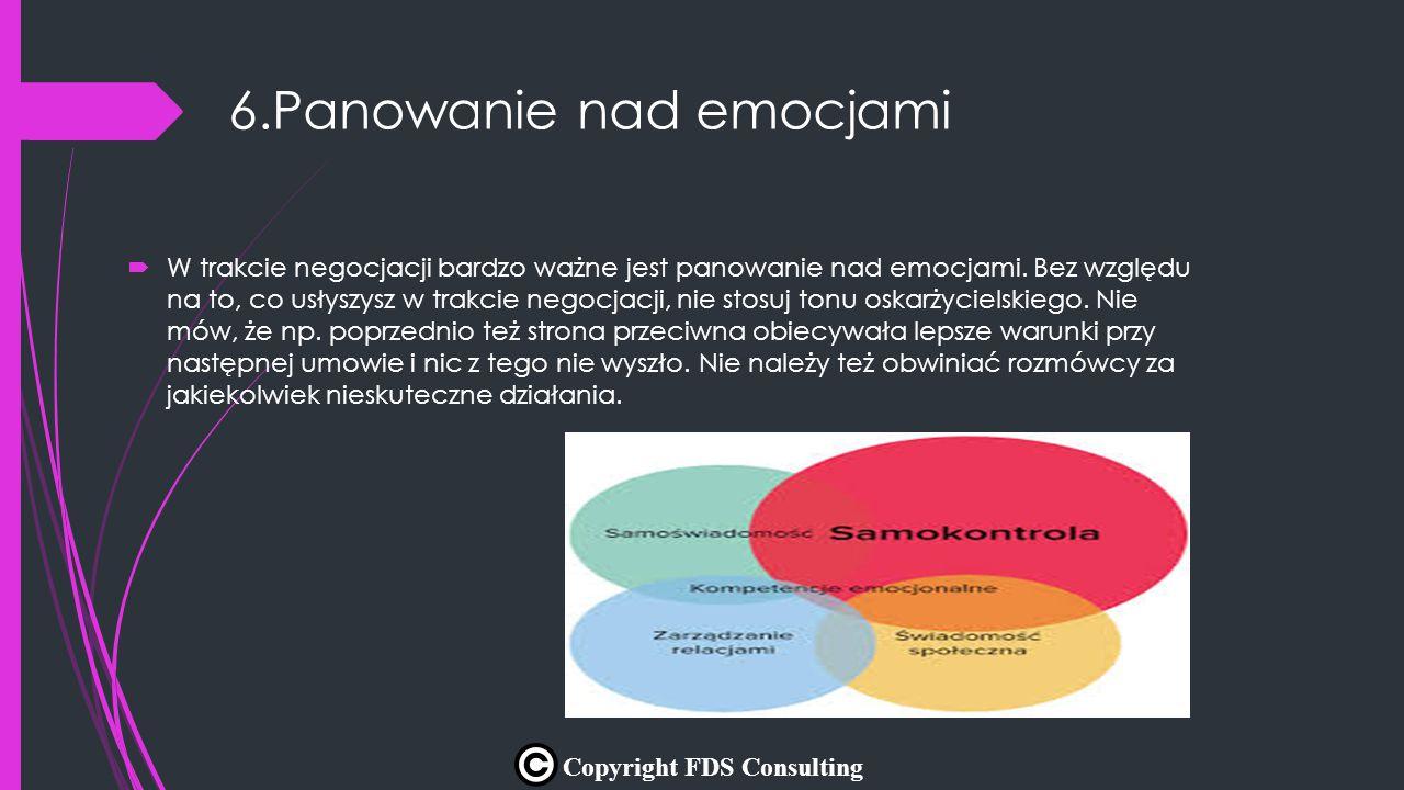 6.Panowanie nad emocjami  W trakcie negocjacji bardzo ważne jest panowanie nad emocjami. Bez względu na to, co usłyszysz w trakcie negocjacji, nie st