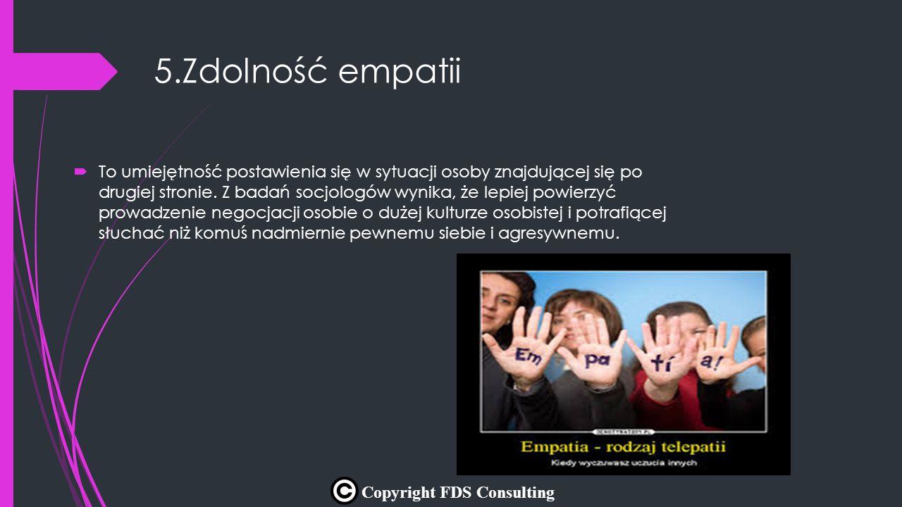5.Zdolność empatii  To umiejętność postawienia się w sytuacji osoby znajdującej się po drugiej stronie. Z badań socjologów wynika, że lepiej powierzy