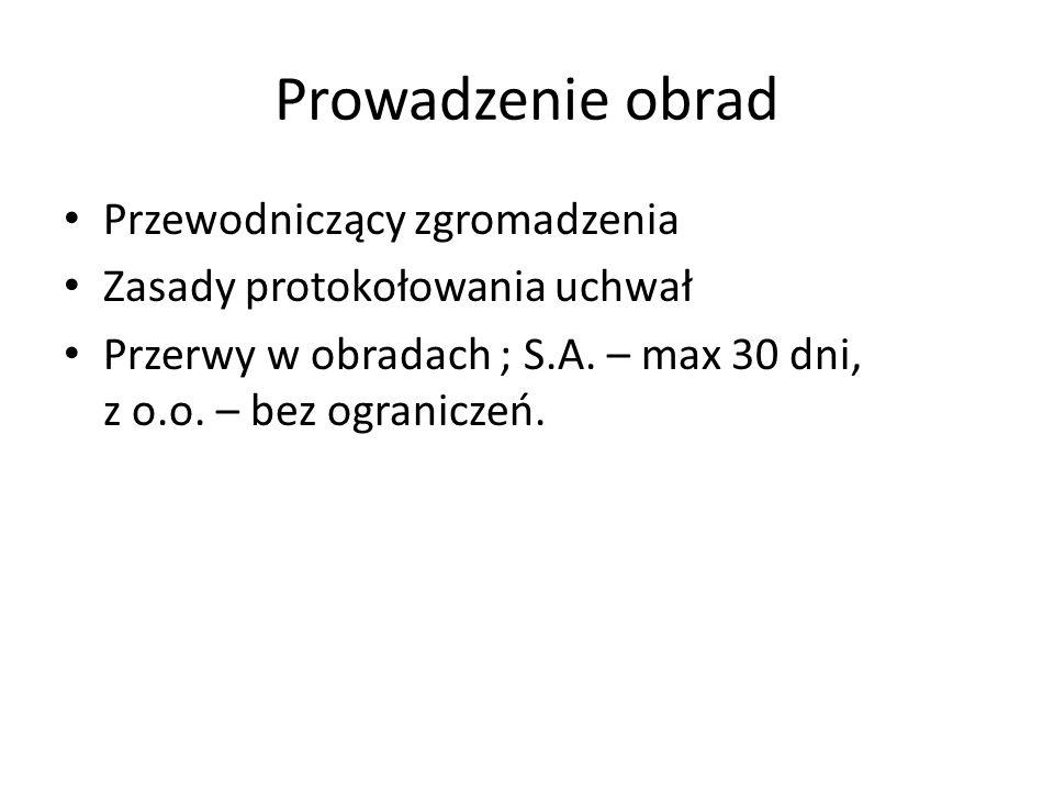 Prowadzenie obrad Przewodniczący zgromadzenia Zasady protokołowania uchwał Przerwy w obradach ; S.A.