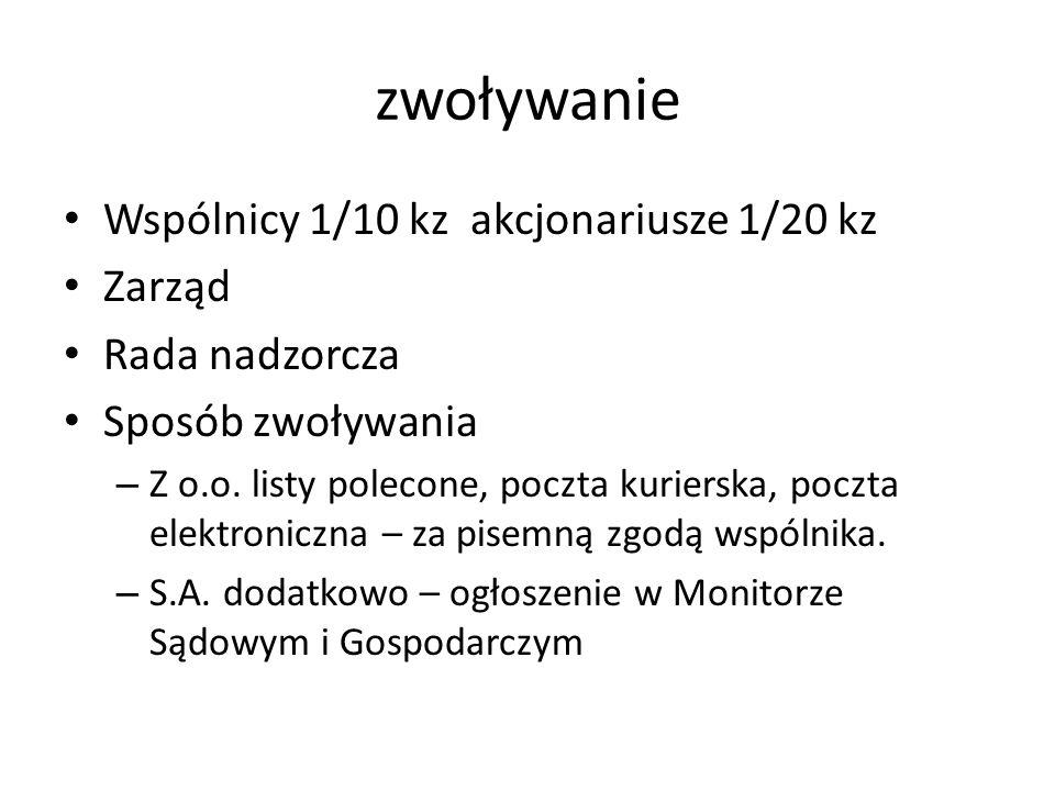 zwoływanie Wspólnicy 1/10 kz akcjonariusze 1/20 kz Zarząd Rada nadzorcza Sposób zwoływania – Z o.o.