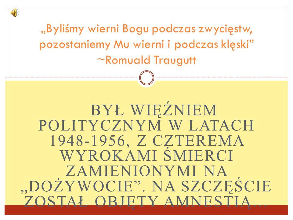 """BYŁ WIĘŹNIEM POLITYCZNYM W LATACH 1948-1956, Z CZTEREMA WYROKAMI ŚMIERCI ZAMIENIONYMI NA """"DOŻYWOCIE ."""