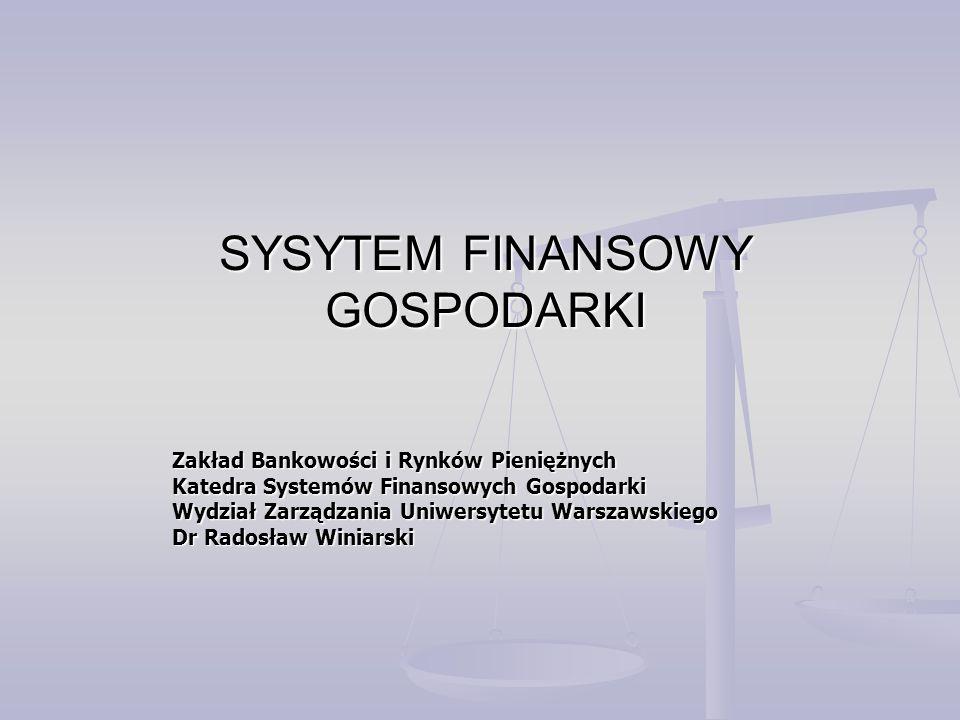 SYSYTEM FINANSOWY GOSPODARKI Zakład Bankowości i Rynków Pieniężnych Katedra Systemów Finansowych Gospodarki Wydział Zarządzania Uniwersytetu Warszawsk