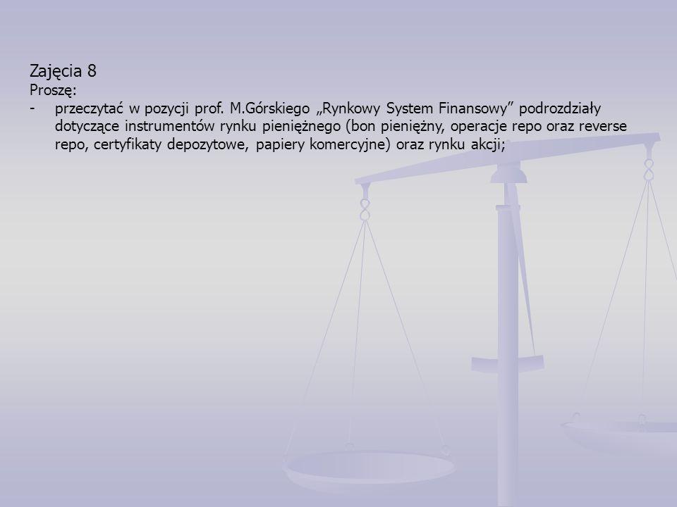 """Zajęcia 8 Proszę: -przeczytać w pozycji prof. M.Górskiego """"Rynkowy System Finansowy"""" podrozdziały dotyczące instrumentów rynku pieniężnego (bon pienię"""