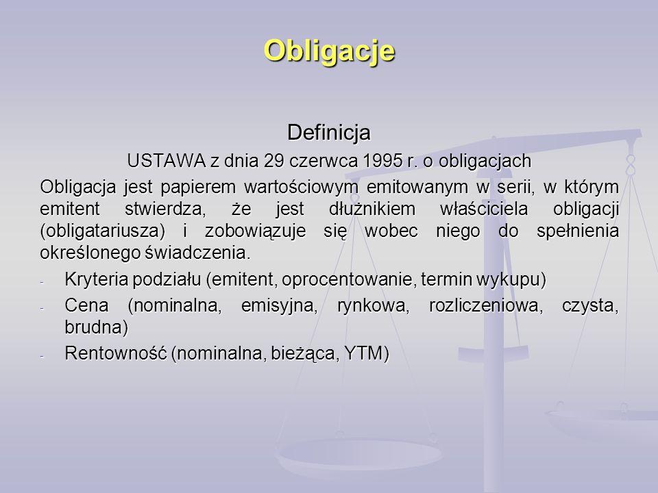 Obligacje Definicja USTAWA z dnia 29 czerwca 1995 r. o obligacjach Obligacja jest papierem wartościowym emitowanym w serii, w którym emitent stwierdza