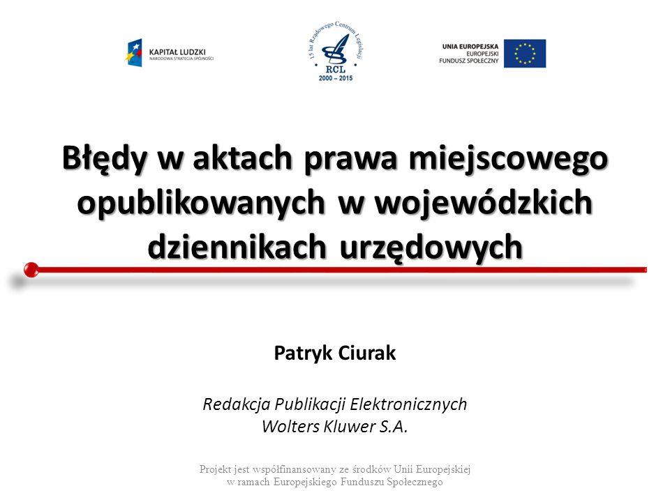 Błędy w aktach prawa miejscowego opublikowanych w wojewódzkich dziennikach urzędowych Projekt jest współfinansowany ze środków Unii Europejskiej w ram