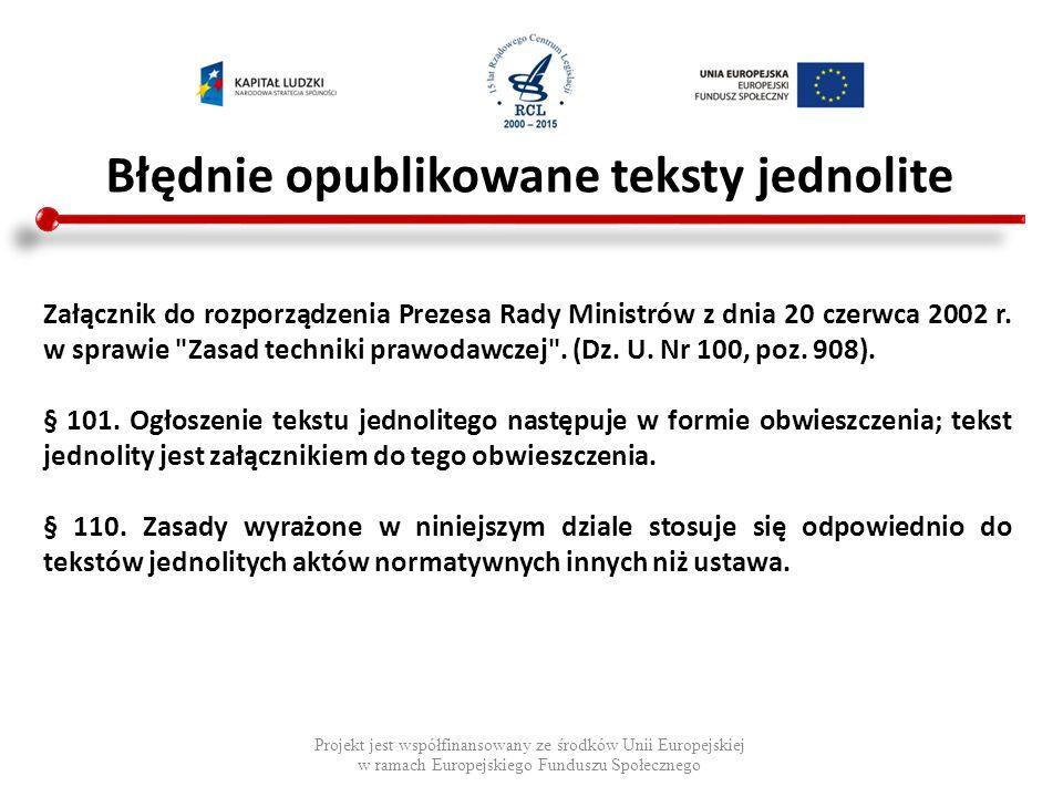 Błędnie opublikowane teksty jednolite Projekt jest współfinansowany ze środków Unii Europejskiej w ramach Europejskiego Funduszu Społecznego Załącznik