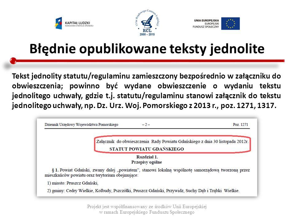 Błędnie opublikowane teksty jednolite Projekt jest współfinansowany ze środków Unii Europejskiej w ramach Europejskiego Funduszu Społecznego Tekst jed
