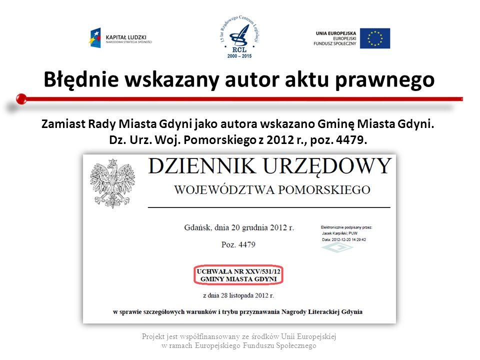 Błędnie wskazany autor aktu prawnego Projekt jest współfinansowany ze środków Unii Europejskiej w ramach Europejskiego Funduszu Społecznego Zamiast Ra
