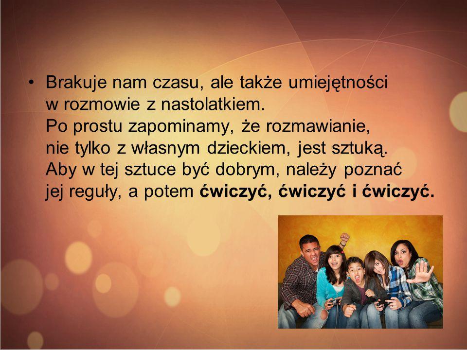 Jeśli chcesz dotrzeć do nastolatka, przestrzegaj pewnych reguł: - Nie wydawaj rozkazów, ale poproś lub zaproponuj wybór.