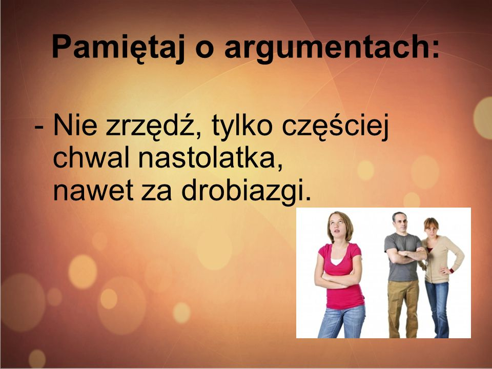 - Nie zwracaj się jak do malucha, ale traktuj jak partnera i poproś go nawet o pomoc czy radę.