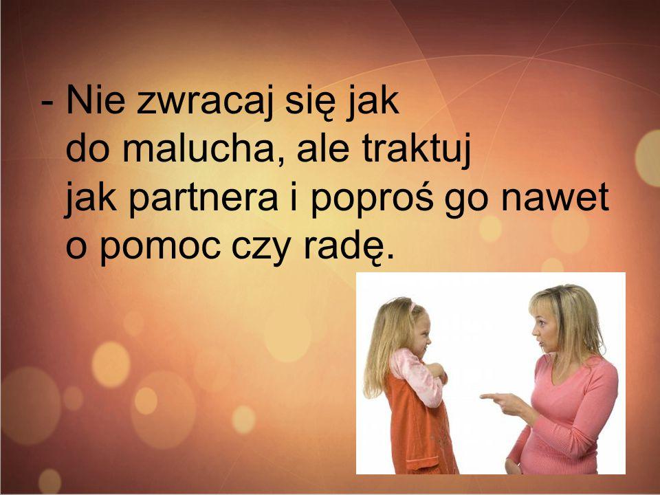 -Nie podnoś głosu, tylko pozwól córce czy synowi przedstawić swój punkt widzenia.