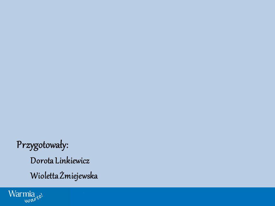 Przygotowały: Dorota Linkiewicz Wioletta Żmiejewska