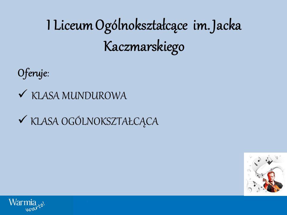 I Liceum Ogólnokształcące im. Jacka Kaczmarskiego Oferuje: KLASA MUNDUROWA KLASA OGÓLNOKSZTAŁCĄCA