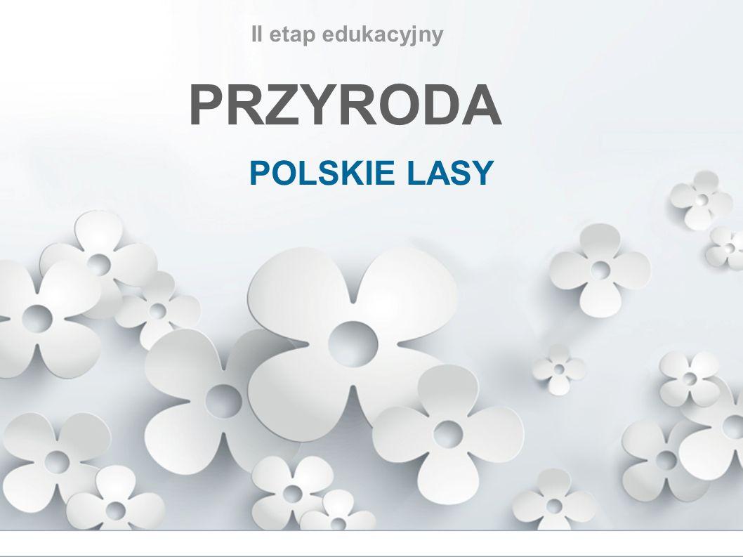 II etap edukacyjny PRZYRODA POLSKIE LASY