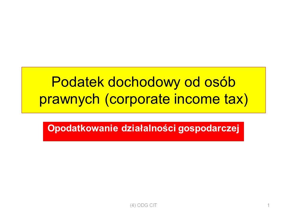 Podatek dochodowy od osób prawnych (corporate income tax) Opodatkowanie działalności gospodarczej (4) ODG CIT 1