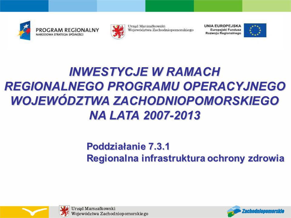 INWESTYCJE W RAMACH REGIONALNEGO PROGRAMU OPERACYJNEGO WOJEWÓDZTWA ZACHODNIOPOMORSKIEGO NA LATA 2007-2013 Poddziałanie 7.3.1 Regionalna infrastruktura